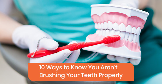 10 Ways to Know You Aren't Brushing Your Teeth Properly