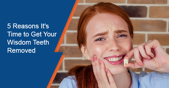 5 Reasons It's Time to Get Your Wisdom Teeth Removed
