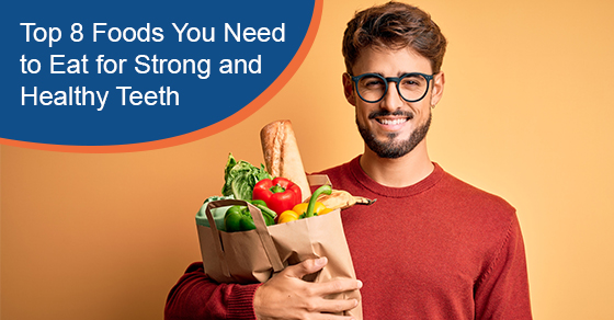 Top 8 Foods You Need to Eat for Strong and Healthy Teeth