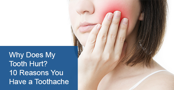Why Does My Tooth Hurt? 10 Reasons You Have a Toothache