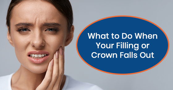 When a filling or crown falls out, what should you do?